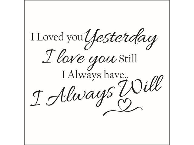Loved You Yesterday Love You Still Quote: I Loved You Yesterday I Love You Still I Always Have