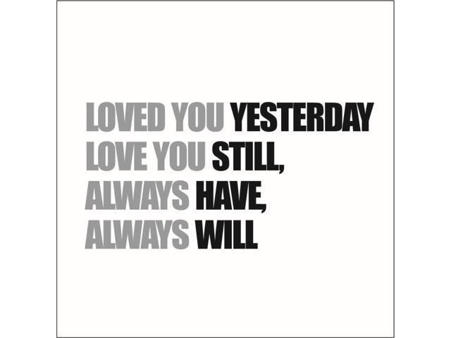 Loved You Yesterday Love You Still Quote: Loved You Yesterday Love You Still, Always Have Vinyl