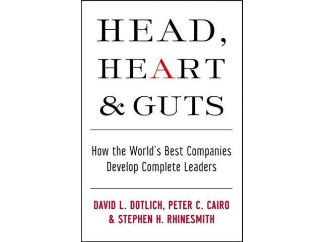 Head, Heart And Guts: How the World's Best Companies Develop Complete  Leaders - Newegg com