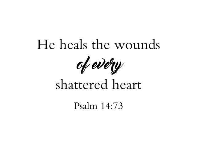 he heals the wounds of every heart psalm 14 73 christian farmhouse