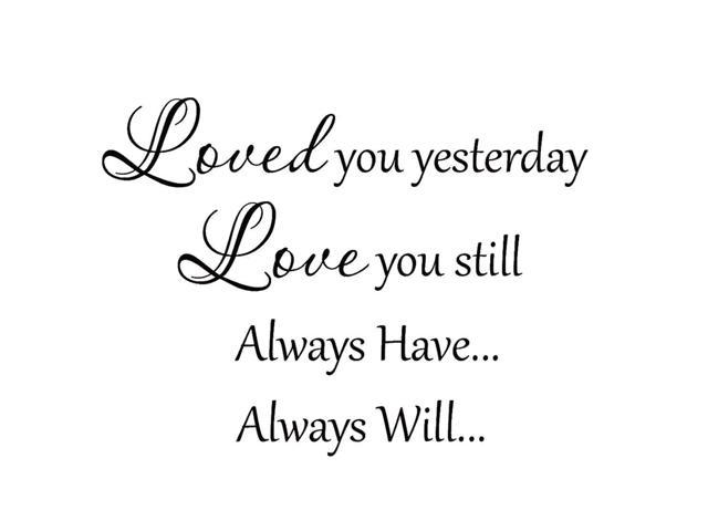Loved You Yesterday Love You Still Quote: VWAQ Loved You Yesterday Love You Still Always Have Always
