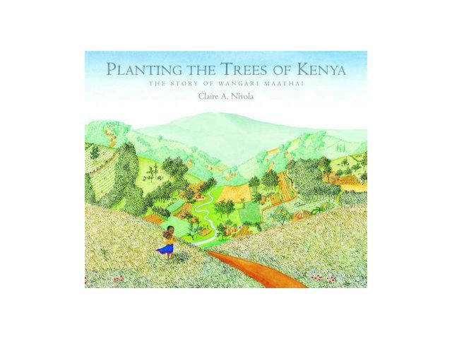 Planting the Trees of Kenya The Story of Wangari Maathai