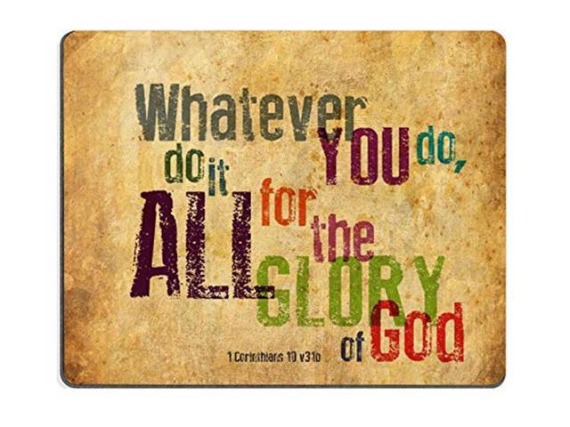 Christian Bible Verse Mouse Pad, Whatever You do,do it All for the Glory of  God 1Corinthlans 10 v31b, Mousepad Custom Freely Cloth Cover Size:9