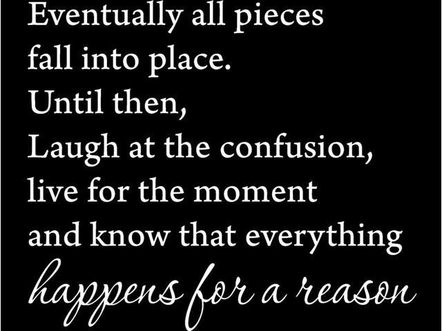 46 Eventually All Pieces Fall Into Place Until Then Laugh At The Confusion Live For The Moment And Know That Everyt Wall Decal Sticker Sticker Art Wall Decals