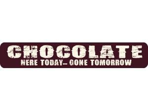 Chocolate Here Today Gone Tomorrow Novelty Metal Street Sign