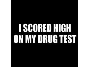 I Scored High On My Drug Test Funny JDM Decal Vinyl Sticker|Cars Trucks Vans Walls Laptop| White |7.5 x 2.25 in|CCI1162