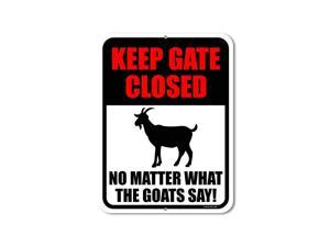 Yard Decorations Keep Gate Closed No Matter What The Goats Say 9 inch by 12 Inch Metal Funny Farmhouse Decor Made in USA